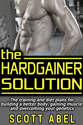 The Hardgainer Solution: The Training and Diet Plans for Building a Better Body, Gaining Muscle, and Overcoming Your Genetics (English Edition)