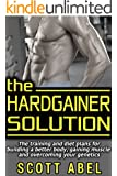 The Hardgainer Solution: The Training and Diet Plans for Building a Better Body, Gaining Muscle, and Overcoming Your Genetics