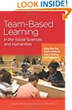 Team-Based Learning in the Social Sciences and Humanities: Group Work that Works to Generate Critical Thinking and Engagement