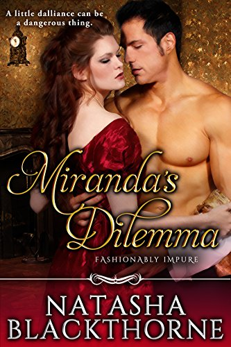 Sizzling bed chamber naughtiness!  Natasha Blackthorne's erotic historical romance Miranda's Dilemma (Fashionably Impure Book 1)