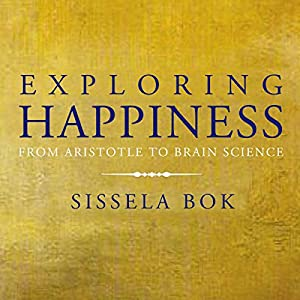 Exploring Happiness: From Aristotle to Brain Science Audiobook