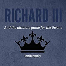 Richard III and the Ultimate Game for the Throne (       UNABRIDGED) by C. Derbyshire Narrated by Daniel Penz