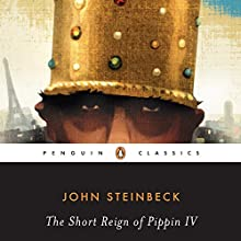 The Short Reign of Pippin IV: A Fabrication Audiobook by John Steinbeck, Robert E. Morsberger - introduction, Katherine Morsberger - introduction Narrated by Jefferson Mays