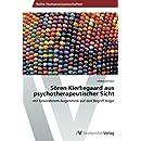 Sören Kierkegaard aus psychotherapeutischer Sicht: mit besonderem Augenmerk auf den Begriff Angst (German Edition)