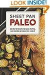 Sheet Pan Paleo: 200 One-Tray Recipes...