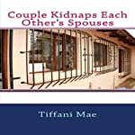 Couple Kidnaps Each Other's Spouses | Tiffani Mae