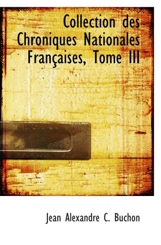 Collection Des Chroniques Nationales Françaises, Tome Iii (French Edition)