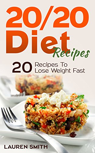 20/20 Diet Recipes: 20 Recipes To Lose Weight Fast by Lauren Smith