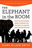 img - for Elephant in the Room: How Relationships Make or Break the Success of Leaders and Organizations by Smith, Diana McLain (2011) Hardcover book / textbook / text book