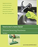 How to Start a Home-Based Housecleaning Business, 3rd: * Organize Your Business * Get Clients And Referrals * Set Rates And Services * Understand ... Cleaning Options (Home-Based Business Series)