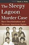 The Sleepy Lagoon Murder Case: Race Discrimination and Mexican-American Rights (Landmark Law Cases and American Society) (Landmark Law Cases & American Society)