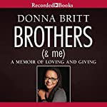 Brothers (and Me): A Memoir of Loving and Giving | Donna Britt