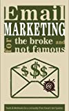 Email Marketing for the Broke and Not Famous: Tools & Methods for a (Virtually) Free Email List System