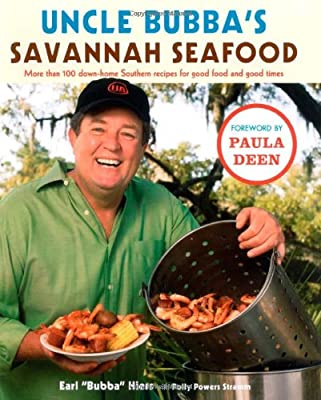 Click for Uncle Bubba's Savannah Seafood: More than 100 Down-Home Southern Recipes for Good Food and Good Times