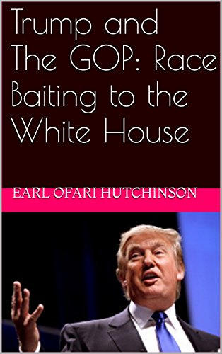 Book: Trump and The GOP - Race Baiting to the White House by Earl Ofari Hutchinson