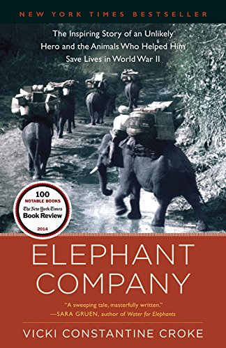 Download Elephant Company: The Inspiring Story of an Unlikely Hero and the Animals Who Helped Him Save Lives in World War II