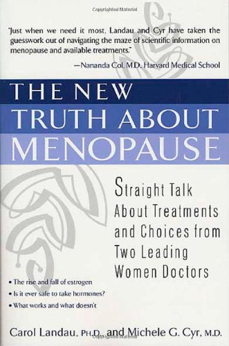 The New Truth About Menopause: Straight Talk About Treatments And Choices From Two Leading Women Doctors