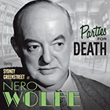 Parties for Death: Nero Wolfe  by Rex Stout Narrated by Sydney Greenstreet, Wally Maher, Herb Ellis, Larry Dobkin, Gerald Mohr, Harry Bartell