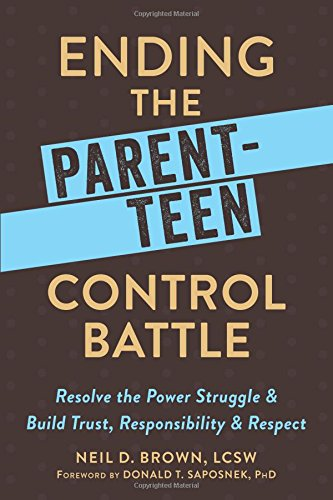 Book Cover: Ending the Parent-Teen Control Battle: Resolve the Power Struggle and Build Trust, Responsibility, and Respect