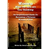 Women What the Hell are You Thinking: An Inspirational Guide to Becoming A Virtuous Woman ~ Cheryl Lacey Donovan