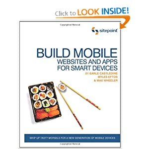 Build Mobile Websites and Apps for Smart Devices Earle Castledine, Myles Eftos and Max Wheeler