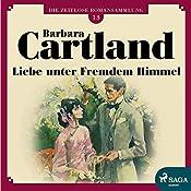 Liebe unter fremdem Himmel (Die zeitlose Romansammlung von Barbara Cartland 13) | Barbara Cartland