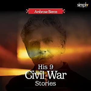 Civil War Stories: The Best American Civil War Story Collection | [Ambrose Bierce]