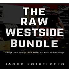 The Raw Westside Bundle: Using the Conjugate Method for Raw Powerlifting Audiobook by Jacob Rothenberg Narrated by Scott O'Dell