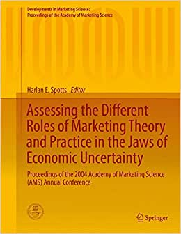 Assessing The Different Roles Of Marketing Theory And Practice In The Jaws Of Economic Uncertainty: Proceedings Of The 2004 Academy Of Marketing ... Of The Academy Of Marketing Science)