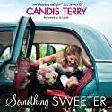 Something Sweeter: Sweet, Texas, Book 3 Audiobook by Candis Terry Narrated by Xe Sands