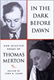 In The Dark Before Dawn: New Selected Poems of Thomas Merton (0811216136) by Merton, Thomas