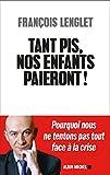 vignette de 'Tant pis ! Nos enfants paieront (François Lenglet)'