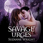 Savage Urges: Phoenix Pack, Book 5 | Suzanne Wright