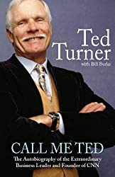 Call Me Ted: The Autobiography of the Extraordinary Business Leader and Founder of CNN (English Edition)