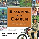 Sparring with Charlie: Motorbiking Down the Ho Chi Minh Trail (       UNABRIDGED) by Christopher Hunt Narrated by Tom Parker