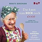 Das kann man doch noch essen: Renate Bergmanns großes Haushalts- und Kochbuch | Renate Bergmann
