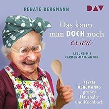 Das kann man doch noch essen: Renate Bergmanns großes Haushalts- und Kochbuch Hörbuch von Renate Bergmann Gesprochen von: Carmen-Maja Antoni