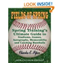 Fields of Spring: Spring Training's Ultimate Guide to Stadiums, Games, Autographs, Memorabilia and Catching Baseballs