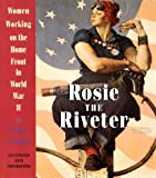 Penny Colman Rosie the Riveter: Women Working on the Home Front in World War II