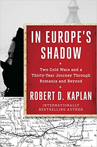 In Europe's Shadow: Two Cold Wars and a Thirty-Year Journey Through Romania and Beyond written by Robert D. Kaplan