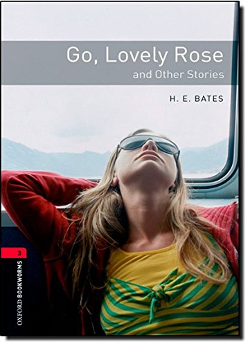 Oxford Bookworms Library: Oxford Bookworms. Stage 3: Go, Lovely Rose and Other Stories Edition 08: 1000 Headwords