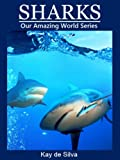Sharks: Amazing Pictures & Fun Facts on Animals in Nature (Our Amazing World Series Book 5) (English Edition)