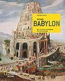 Mythos Babylon: Die Wiege unserer Zivilisation