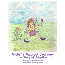 Violet's Magical Journey: A Story of Adoption Audiobook by Aiyana Sequana Narrated by Sharon Olivia Blumberg