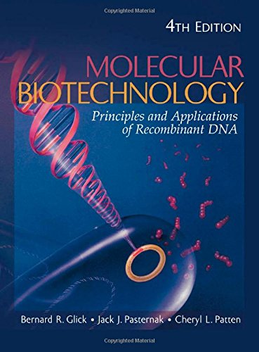 Molecular Biotechnology: Principles and Applications of Recombinant DNA, 4th Edition