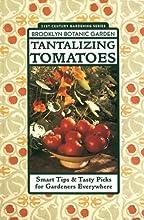 Tantalizing Tomatoes Smart Tips amp Tasty Picks for Gardeners Everywhere