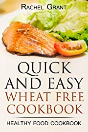 WHEAT FREE COOKBOOK- QUICK AND EASY: flat belly diet - no wheat no fat (healthy food cookbook)