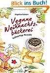 Vegane Weihnachtsb�ckerei: Vollwertig...