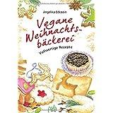 """Vegane Weihnachtsb�ckerei: Vollwertige Rezeptevon """"Angelika Eckstein"""""""