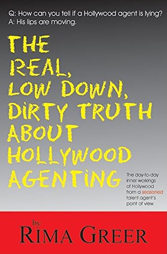 The Real, Low Down, Dirty Truth about Hollywood Agenting:...
